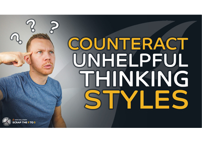 9️⃣🔥5️⃣ Unhelpful Thinking Styles, And How To Counteract Them To Change Your Life